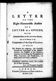 Cover of: A Letter to the Right Honourable author of A letter to a citizen [i. e. William Pitt, Earl of Chatham]