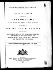 Cover of: Further papers relative to the exploration by the expedition under Captain Palliser of that portion of British North America which lies between the northern branch of the River Saskatchewan and the frontier of the United States; and between the Red River and the Rocky Mountains, and thence to the Pacific Ocean | John Palliser