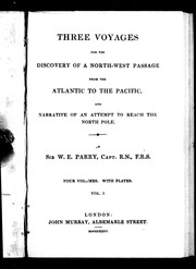 Cover of: Three voyages for the discovery of a north-west passage from the Atlantic to the Pacific and narrative of an attempt to reach the North Pole