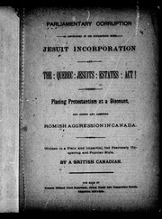Cover of: Parliamentary corruption as developed in its connection with Jesuit incorporation and the Quebec Jesuits Estates Act!