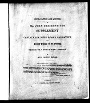 Explanation and answer to Mr. John Braithwaite's Supplement to Captain Sir John Ross's Narrative of a second voyage in the Victory, in search of a northwest passage by Sir John Ross