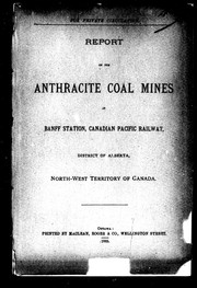 Cover of: Report of the anthracite coal mines at Banff Station, Canadian Pacific Railway, district of Alberta, North-West Territory of Canada