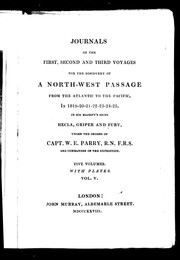 Cover of: Journals of the first, second and third voyages for the discovery of a north-west passage from the Atlantic to the Pacific, in 1819-20-21-22-23-24-25, in His Majesty's ships Hecla, Griper and Fury, under the orders of Capt. W.E. Parry, R.N. F.R.S. and commnader of the expedition