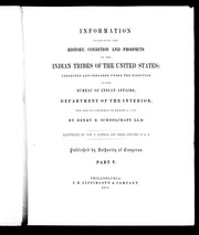 Cover of: Information respecting the history, condition and prospects of the Indian tribes of the United States