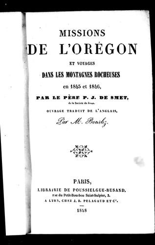 Missions de l'Orégon et voyages dans les Montagnes Rocheuses en 1845 et 1846
