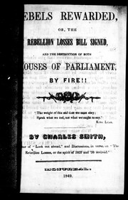 Cover of: [R]ebels rewarded, or, The rebellion losses bill signed, and, The destruction of both houses of Parliament by fire!! | Charles Smith
