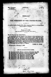 Cover of: Message from the president of the United States, in answer to a resolution of the Senate of the 29th January, relative to correspondence on the subject of Oregon