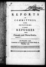 Cover of: Reports of committees on the petitions of sundry refugees from Canada and Nova-Scotia | United States. Congress. House. Committee on the Petitions of Sundry Refugees from Canada and Nova Scotia
