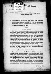 Cover of: A condensed summary of the field-work annually accomplished by the officers of the Geological Survey of Canada from its commencement to 1865