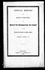 Cover of: Annual report of the Select Committee of the Society for Propagating the Gospel among the Indians and Others in North America | Society for Propagating the Gospel among the Indians and Others in North America. Select Committee