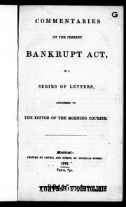 Cover of: Commentaries on the present Bankrupt Act, in a series of letters, addressed to the editor of the Morning Courier | Observer