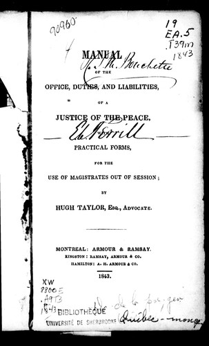 Manual of the office, duties and liabilities of a justice of the peace by Taylor, Hugh advocate