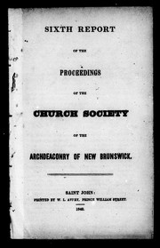 Cover of: Sixth report of the proceedings of the Church Society of the Archdeaconry of New Brunswick | Church Society of the Archdeaconry of New Brunswick