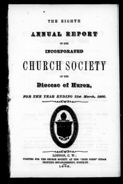 Cover of: The eighth annual report of the incorporated Church Society of the Diocese of Huron | United Church of England and Ireland. Diocese of Huron. Church Society