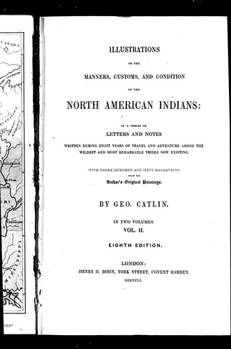 Illustrations of the manners, customs & condition of the North American Indians by by Geo. Catlin.