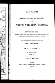 Cover of: Illustrations of the manners, customs & condition of the North American Indians by by Geo. Catlin.