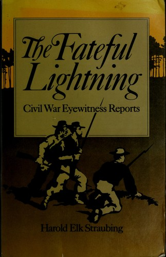 The Fateful Lightning Civil War Eyewitness Reports by Harold Elk Straubing