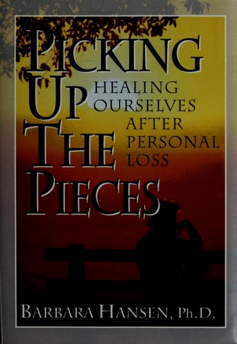 Picking Up the Pieces by Barbara, Ph.D. Hansen