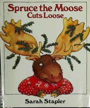 Cover of: Spruce the moose cuts loose | Sarah Stapler