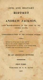 Cover of: Civil and military history of Andrew Jackson: late major-general in the Army of the United States, and commander-in-chief of the southern division