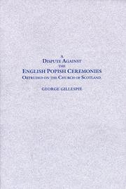 Cover of: A dispute against the English popish ceremonies obtruded on the Church of Scotland