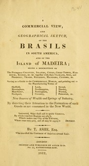 Cover of: A commercial view, and geographical sketch, of the Brasils in South America, and of the island of Madeira..: serving as a guide to the commercial world...