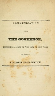 Cover of: Communication from the governor, enclosing a copy of the law of New York relating to fugitives from justice