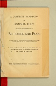 Cover of: A complete hand-book of standard rules of all the prominent games of billiards and pool as practiced by the great professionals and other leading players in all parts of the world | Brunswick Corporation. [from old catalog]