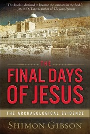 Cover of: The final days of Jesus: The Archaeological Evidence