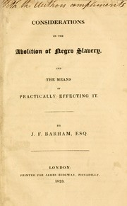 Cover of: Considerations on the abolition of Negro slavery, and the means of practically effecting it | J. F. Barham