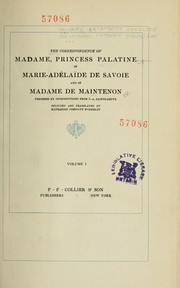 Cover of: The correspondence of Madame, Princess Palatine of Marie-Adélaïde de Savoie and of Madame de Maintenon | OrlГ©ans, Charlotte-Elisabeth duchesse d