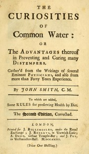 Cover of: The curiosities of common water, or, the advantages thereof in preventing and curing distempers