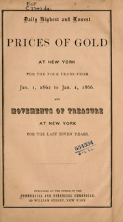 Cover of: Daily highest and lowest prices of gold at New York for the four years from Jan. 1, 1862 to Jan. 1, 1866 |