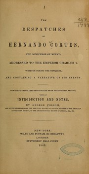 Cover of: The despatches of Hernando Cortes, the conqueror of Mexico, addressed to the emperor Charles V.
