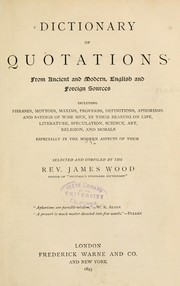 Cover of: Dictionary of quotations from ancient and modern, English and foreign sources | Wood, James Rev.