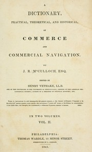 A dictionary, practical, theoretical, and historical, of commerce and commercial navigation by J. R. McCulloch
