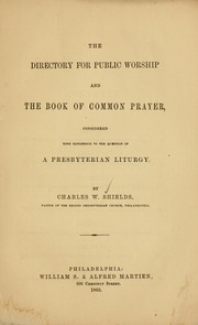 Cover of: The directory for public worship and the Book of common prayer | Charles W. Shields