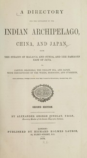 Cover of: A directory for the navigation of the Indian Archipelago, China, and Japan, from the straits of Malacca and Sunda, and the passages east of Java: To Canton, Shanghai, the Yellow Sea, and Japan, with descriptions of the winds, monsoons, and currents, and general instructions for the various channels, harbours, etc.