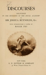Cover of: Discourses delivered to the students of the Royal Academy | Reynolds, Joshua Sir