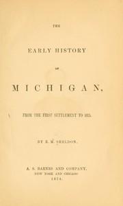 The early history of Michigan, from the first settlement to 1815 by E. M. Sheldon
