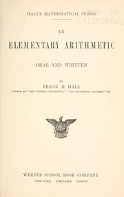 An elementary arithmetic, oral and written by Frank H. Hall