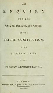 Cover of: An enquiry into the nature, defects, and abuses of the British constitution |