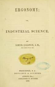 Cover of: Ergonomy, or, Industrial science | Galloway, Samuel.