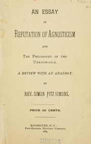 Cover of: An essay in refutation of agnosticism, and the philosophy of the unknowable | Fitz Simons, Simon Rev