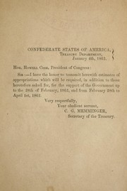 Cover of: Estimates of appropriations which will be required, in addition to those heretofore asked for, for the support of the government up to the 28th of February 1862, and from February 28th to April 1st, 1862