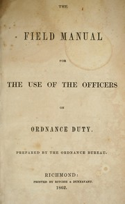 Cover of: The field manual for the use of the officers on ordnance duty | Confederate States of America. Ordnance Bureau