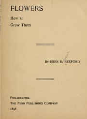 Cover of: Flowers, how to grow them | Rexford, Eben Eugene
