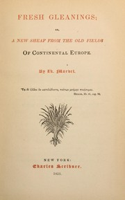 Cover of: Fresh gleanings, or, A new sheaf from the old fields of continental Europe