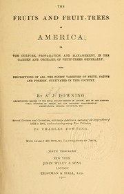 Cover of: The fruits and fruit-trees of America; or, The culture, propagation, and management, in the garden and orchard, of fruit-trees generally