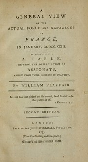 Cover of: A general view of the actual force and resources of France, in January, M.DCC.XCIII | William Playfair